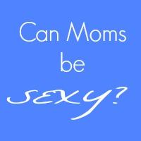 moms be sexy