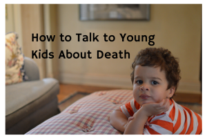 How to Talk to Young Kids About Death