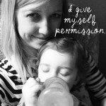 My Mom Manifesto: I Give Myself Permission to . . .