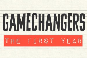 Gamechangers The First Year