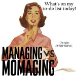 Managing vs. Momaging