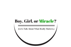 boy girl or miracle let's talk about what really matters
