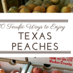 10 Terrific Ways to Enjoy Texas Peaches