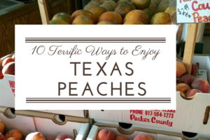 ten terrific ways to enjoy texas peaches