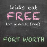 "FWMB Guide to ""Kids Eat Free"" in Fort Worth"