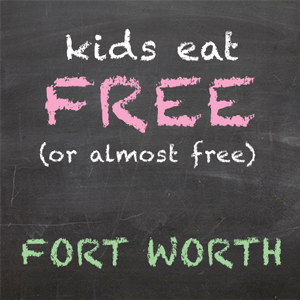 Kids Eat Free - Fort Worth