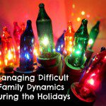 """These People Are Driving Me Crazy!"": Managing Difficult Family Dynamics During the Holidays"