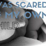 Postpartum Part 2: Anxiety, I Was Scared of My Own Child