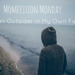 Momfession Monday // I'm an Outsider in My Own Family