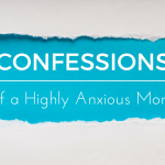 Confessions of a Highly Anxious Mom