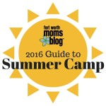 2016 Fort Worth Moms Blog Guide to Summer Camps