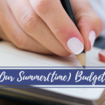 Our Summer{TIME} Budget