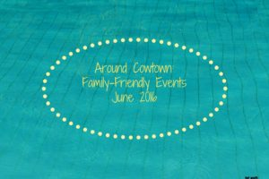 Around Cowtown_ Family-Friendly Events June 2016