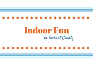 indoor fun in tarrant county