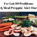 I've Got 99 Problems and Meal Preppin' Ain't One