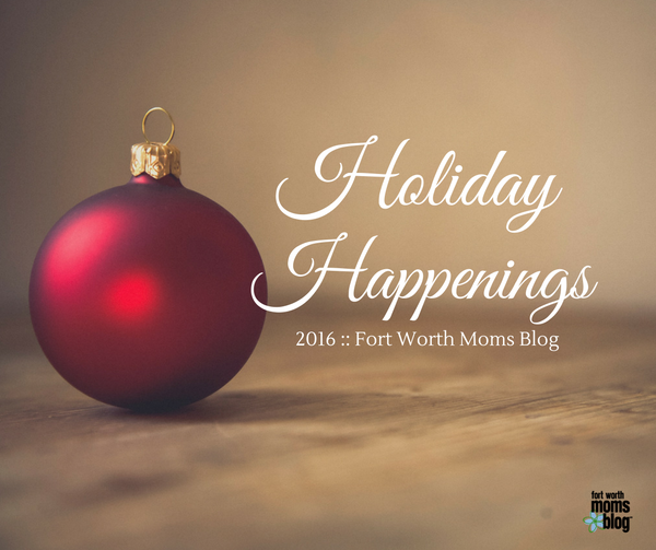 2016 holiday events in Fort Worth and Dallas