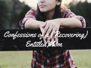 confessions of an entitled mom