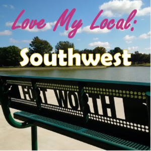 Love My Local: Southwest Fort Worth