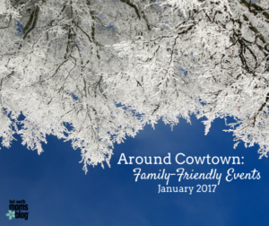 Around Cowtown: Family-Friendly Events January 2017