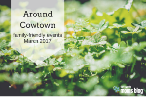 Around Cowtown March 2017 Family-friendly events in Fort Worth, Texas