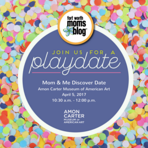 Mom & Me Discover Date at the Amon Carter Museum of American Art April 5, 2017