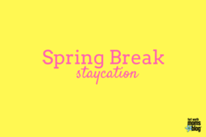 Spring break staycation tips in Fort Worth, Texas and Tarrant County