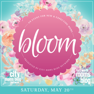 2017 Bloom Fort Worth moms blog