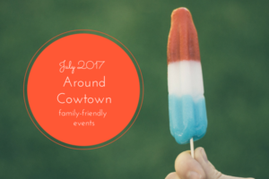 Around Cowtown July 2017, family friendly events in Fort Worth and Tarrant County