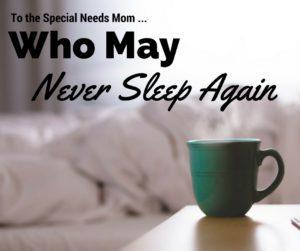 Special Needs Mom Never Sleep Again