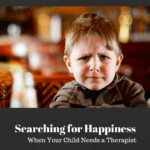 Searching for Happiness: When Your Child Needs a Therapist