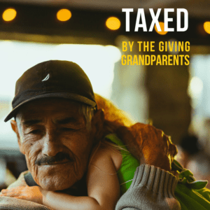Taxed by the Giving Grandparents