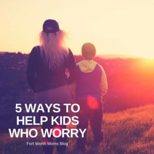 5 Ways to HelpKids Who Worry