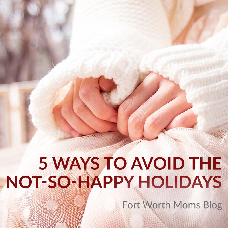 5 Ways to Avoid the Not-So-Happy Holidays