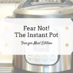 Fear Not! The Instant Pot :: Freezer Meal Edition {Video Demo}