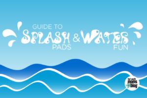 Guide to Splash Pads & Water Fun