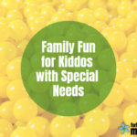 Family Fun for Kiddos with Special Needs