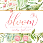 Bloom 2019 :: An Event for New & Expecting Moms