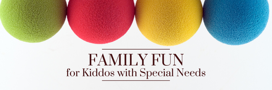 Find family fun activities kiddos with special needs will enjoy.