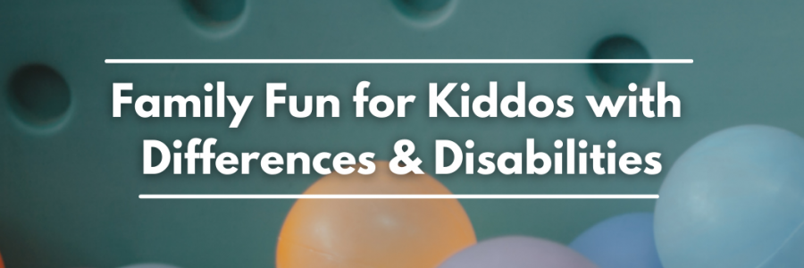 Find activities for kiddos with differences and disabilities.