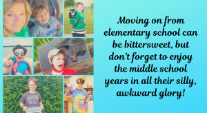 Don't forget to enjoy the middle school years.