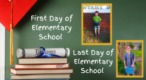 First Day of Elementary School and Last Day of Elementary School! (1)