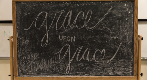 Grace upon grace on a chalboard